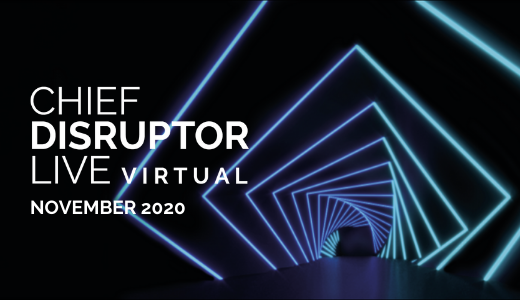 Chief Disruptor LIVE: Virtual November 2020