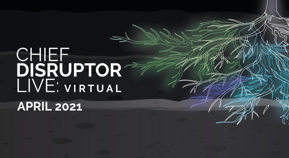 Chief Disruptor LIVE Virtual Spring 2021 - Banner