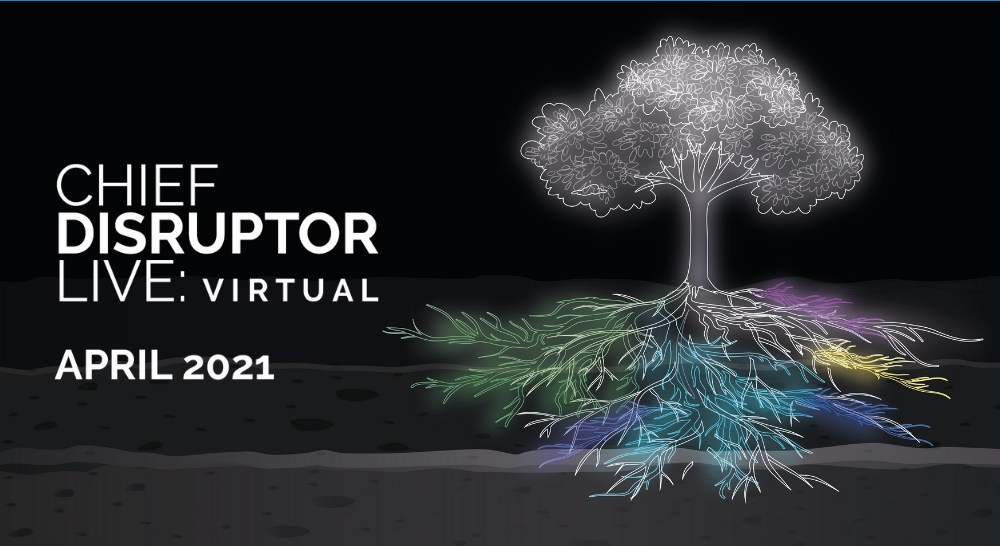 Chief Disruptor LIVE: Virtual April 202