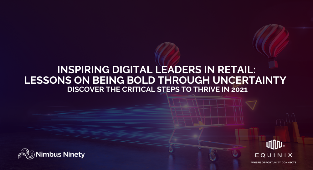 Inspiring Digital Leaders in Retail: Lessons On Being Bold Through Uncertainty (1)