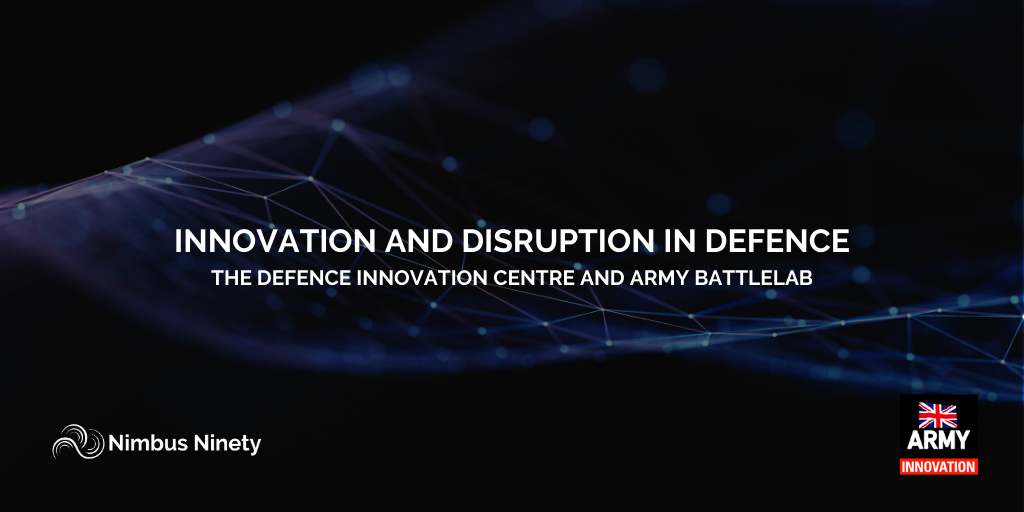 Innovation and Disruption in Defence -  The Defence Innovation Centre and Army BattleLab