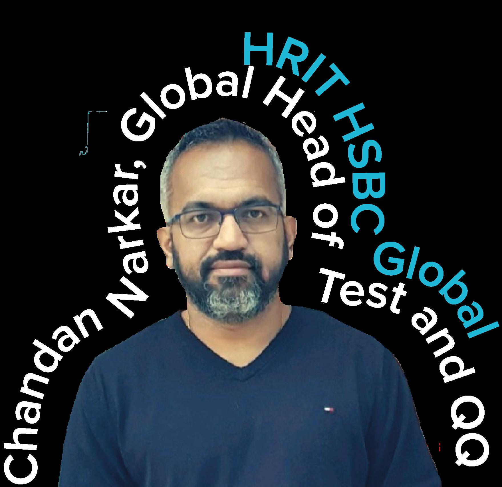 Chandan Narkar Global Head of Test and QA, HRIT HSBC Global